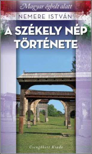 A SZÉKELY NÉP TÖRTÉNETE - MAGYAR ÉGBOLT ALATT - Ekönyv - NEMERE ISTVÁN