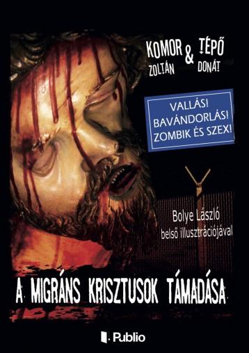 A migráns Krisztusok támadása - Ekönyv - Komor Zoltán & Tépő Donát
