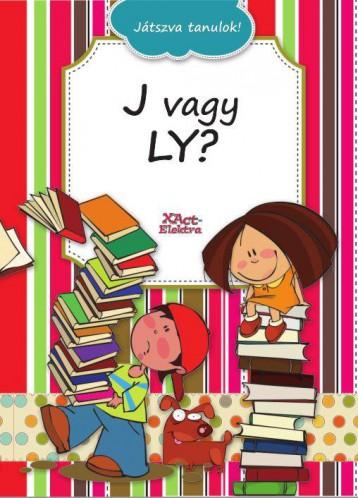 J VAGY LY? - JÁTSZVA TANULOK! - Ekönyv - XACT ELEKTRA KFT.