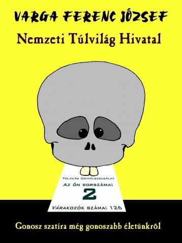 NEMZETI TÚLVILÁG HIVATAL - GONOSZ SZATÍRA MÉG GONOSZABB ÉLETÜNKRŐL - Ekönyv - VARGA FERENC JÓZSEF