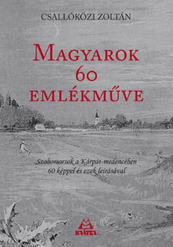MAGYAROK 60 EMLÉKMŰVE - Ekönyv - CSALLÓKÖZI ZOLTÁN