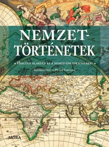 NEMZETTÖRTÉNETEK - HOGYAN ALAKULT KI A NEMZETEK IDENTITÁSA - Ekönyv - MÓRA KÖNYVKIADÓ