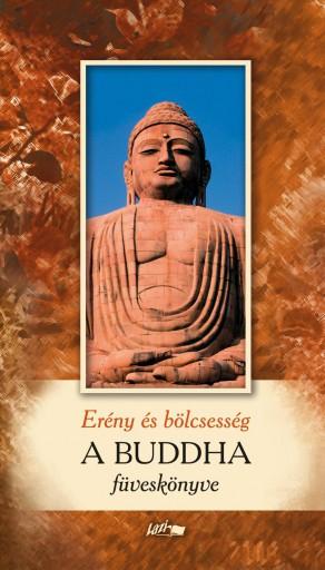A BUDDHA FÜVESKÖNYVE - ERÉNY ÉS BÖLCSESSÉG - Ekönyv - LAZI KIADÓ
