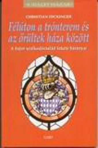 FÉLÚTON A TRÓNTEREM ÉS AZ ŐRÜLTEK HÁZA KÖZÖTT - Ekönyv - DICKINGER, CHRISTIAN