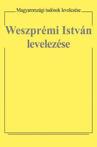 WESZPRÉMI ISTVÁN LEVELEZÉSE - Ekönyv - ARGUMENTUM TUDOMÁNYOS KIADÓ