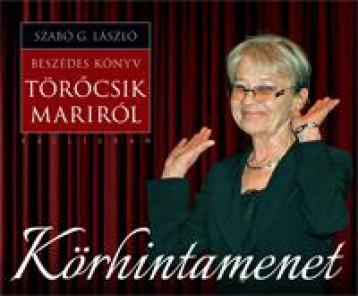 KÖRHINTAMENET - BESZÉDES KÖNYV TÖRŐCSIK MARIRÓL - Ekönyv - SZABÓ G. LÁSZLÓ