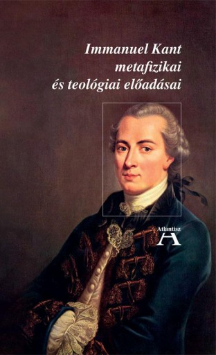 IMMANUEL KANT METAFIZIKAI ÉS TEOLÓGIAI ELŐADÁSAI - Ekönyv - KANT, IMMANUEL