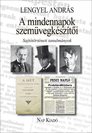 A MINDENNAPOK SZEMÜVEGKÉSZÍTŐI - SAJTÓTÖRTÉNETI TANULMÁNYOK - Ekönyv - LENGYEL ANDRÁS