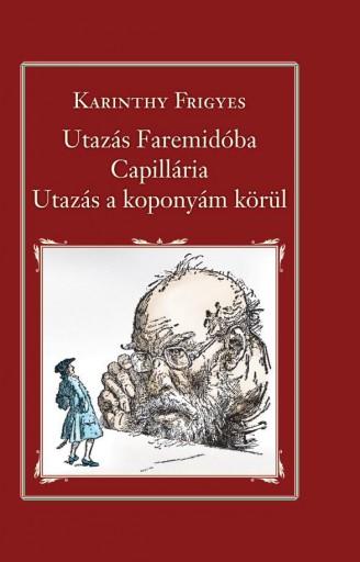 UTAZÁS FAREMIDÓBA, CAPILLARIA, UTAZÁS A KOPONYÁM KÖRÜL - NEMZETI KT. 8. - Ekönyv - KARINTHY FRIGYES