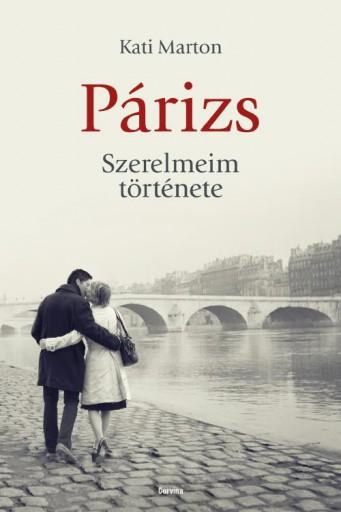 PÁRIZS - SZERELMEIM TÖRTÉNETE - Ekönyv - MARTON, KATI