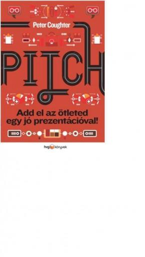 PITCH - ADD EL AZ ÖTLETED EGY JÓ PREZENTÁCIÓVAL! - Ebook - COUGHTER, PETER