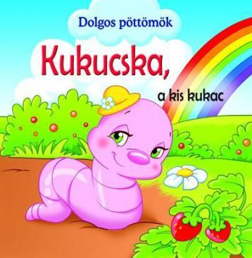KUKUCSKA, A KIS KUKAC - DOLGOS PÖTTÖMÖK - Ekönyv - GULLIVER LAP- ÉS KÖNYVKIADÓ KERESKEDELMI