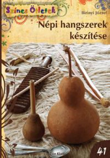 NÉPI HANGSZEREK KÉSZÍTÉSE - SZÍNES ÖTLETEK 41. - Ekönyv - BIRINYI JÓZSEF