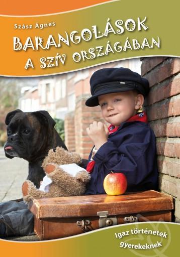 BARANGOLÁSOK A SZÍV ORSZÁGÁBAN - IGAZ TÖRTÉNETEK GYEREKEKNEK - Ekönyv - SZÁSZ ÁGNES