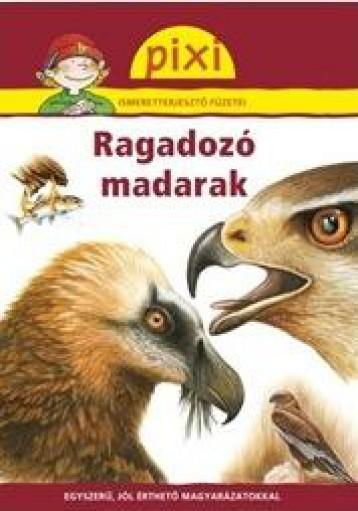 RAGADOZÓ MADARAK - PIXI ISMERETTERJESZTŐ FÜZETEI - Ekönyv - HUNGAROPRESS KFT