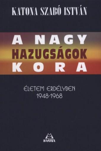 A NAGY HAZUGSÁGOK KORA - Ekönyv - KATONA SZABÓ ISTVÁN