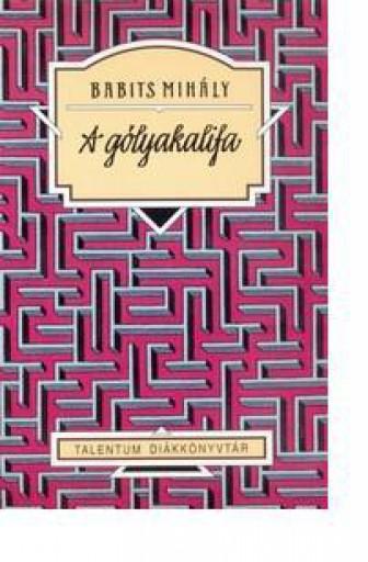 A GÓLYAKALIFA - TALENTUM DIÁKKÖNYVTÁR - Ekönyv - BABITS MIHÁLY