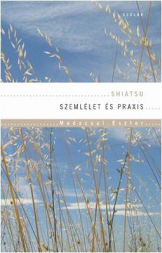 SHIATSU - SZEMLÉLET ÉS PRAXIS - CD-VEL! - Ekönyv - MADOCSAI ESZTER