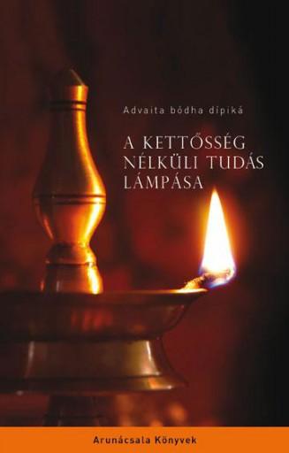 A KETTŐSSÉG NÉLKÜLI TUDÁS LÁMPÁSA - Ekönyv - ADVAITA BÓDHA DÍPIKÁ