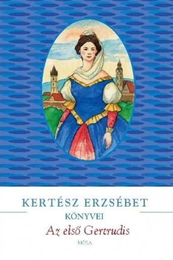 AZ ELSŐ GERTRUDIS - Ekönyv - KERTÉSZ ERZSÉBET