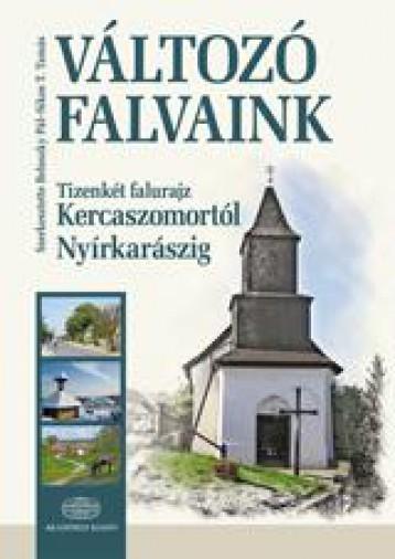 VÁLTOZÓ FALVAINK - TIZENKÉT FALURAJZ KERCASZOMORTÓL NYÍRKARÁSZIG - Ekönyv - AKADÉMIAI KIADÓ ZRT.
