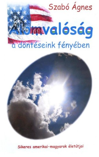 ÁLOMVALÓSÁG A DÖNTÉSEINK FÉNYÉBEN - Ekönyv - SZABÓ ÁGNES