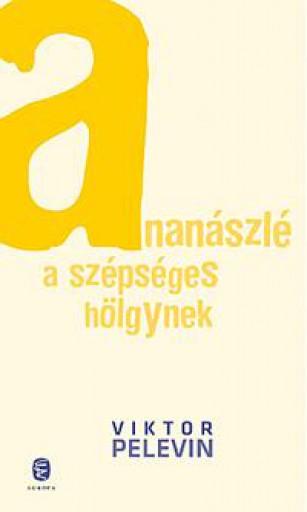 ANANÁSZLÉ A SZÉPSÉGES HÖLGYNEK - Ekönyv - PELEVIN, VIKTOR