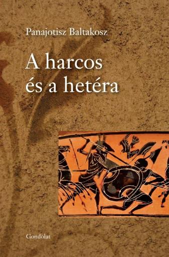 A HARCOS ÉS A HETÉRA - Ekönyv - BALTAKOSZ, PANAJOTISZ