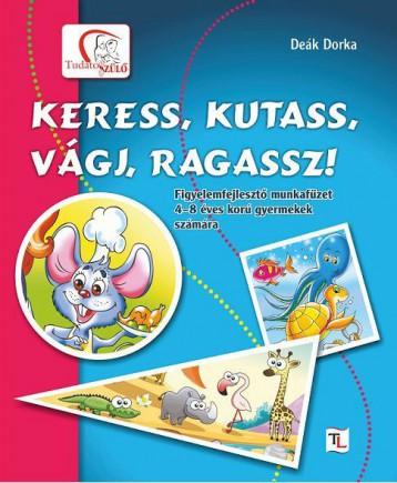 KERESS, KUTASS, VÁGJ, RAGASSZ! - Ekönyv - DEÁK DORKA