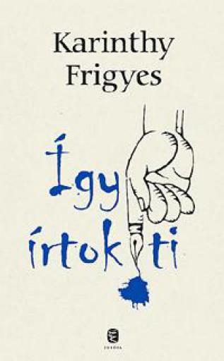 ÍGY ÍRTOK TI - Ekönyv - KARINTHY FRIGYES