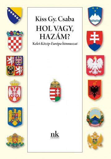HOL VAGY, HAZÁM? - KELET-KÖZÉP-EURÓPA HIMNUSZAI - Ebook - KISS GY. CSABA