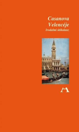 CASANOVA VELENCÉJE - IRODALMI ÚTIKALAUZ - Ekönyv - ATLANTISZ KÖNYVKIADÓ KFT.