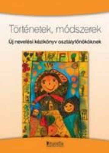 TÖRTÉNETEK, MÓDSZEREK - ÚJ NEVELÉSI KÉZIKÖNYV OSZTÁLYFŐNÖKÖKNEK - Ekönyv - DI469013