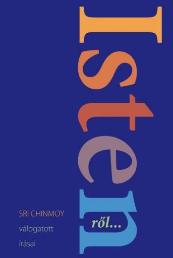 ISTENRŐL... - SRI CHINMOY VÁLOGATOTT ÍRÁSAI - Ekönyv - SRI CHINMOY