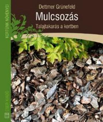MULCSOZÁS - TALAJTAKARÁS A KERTBEN - Ekönyv - GRÜNEFELD, DETTMER