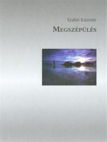 MEGSZÉPÜLÉS - EGY FIKTÍV ÉLETÚT EMLÉKTÖREDÉKEI - Ekönyv - SZABÓ KÁZMÉR