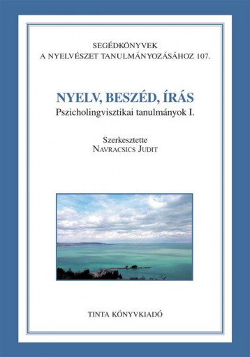 NYELV, BESZÉD, ÍRÁS - PSZICHOLINGVISZTIKAI TANULMÁNYOK I. - Ekönyv - TINTA KÖNYVKIADÓ KFT.