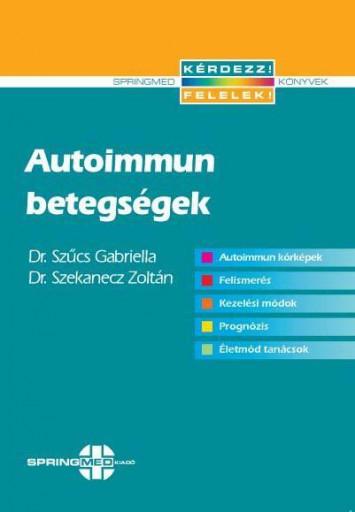 AUTOIMMUN BETEGSÉGEK - Ebook - DR. SZŰCS GABRIELLA - DR. SZEKANECZ ZOLT