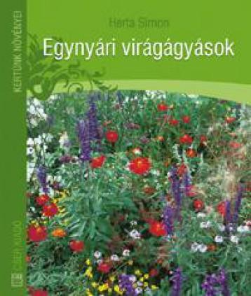 EGYNYÁRI VIRÁGÁGYÁSOK - KERTÜNK NÖVÉNYEI - - Ekönyv - HERTA SIMON