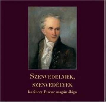 SZENVEDELMEK, SZENVEDÉLYEK - KAZINCZY FERENC MAGÁNVILÁGA - Ekönyv - PROTEA EGYESÜLET