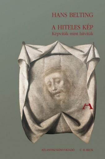 A HITELES KÉP - KÉPVITÁK, MINT HITVITÁK - Ekönyv - BELTING, HANS