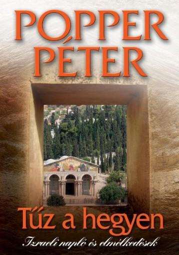 TŰZ A HEGYEN - IZRAELI NAPLÓ ÉS ELMÉLKEDÉSEK - - Ebook - POPPER PÉTER