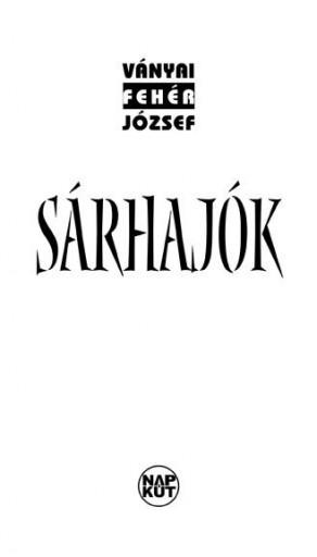 SÁRHAJÓK - Ekönyv - VÁNYAI FEHÉR JÓZSEF