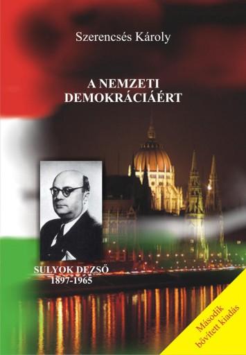 A NEMZETI DEMOKRÁCIÁÉRT - SULYOK DEZSŐ 1897-1965 - Ekönyv - SZERENCSÉS KÁROLY