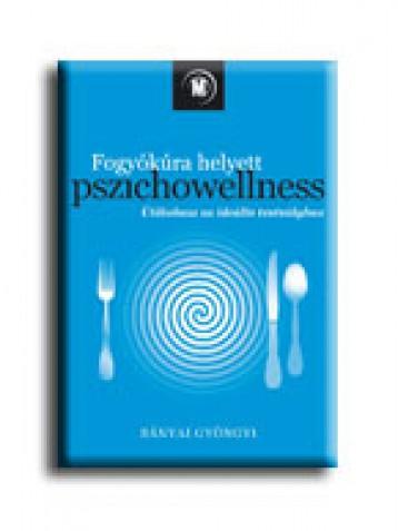 FOGYÓKÚRA HELYETT PSZICHOWELLNESS - ÚTIKALAUZ AZ IDEÁLIS TESTSÚLYHOZ - Ekönyv - BÁNYAI GYÖNGYI