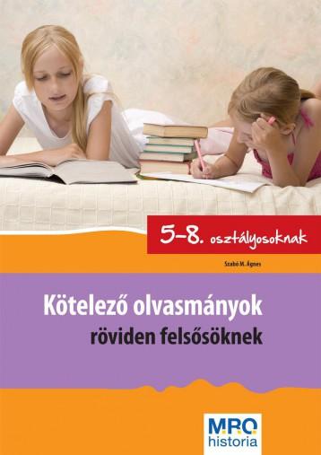 KÖTELEZŐ OLVASMÁNYOK RÖVIDEN FELSŐSÖKNEK - 5-8. OSZT. - Ekönyv - SZABÓ ÁGNES