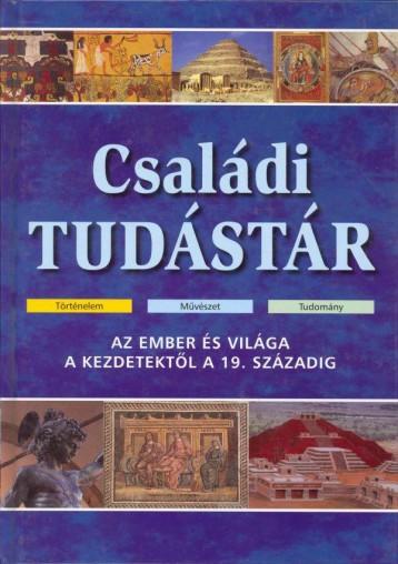 CSALÁDI TUDÁSTÁR - AZ EMBER ÉS VILÁGA A KEZDETEKTŐL A 19. SZÁZADIG - Ekönyv - NOVUM KÖNYVKIADÓ