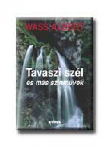 TAVASZI SZÉL ÉS MÁS SZINMŰVEK - KÖTÖTT - - Ebook - WASS ALBERT