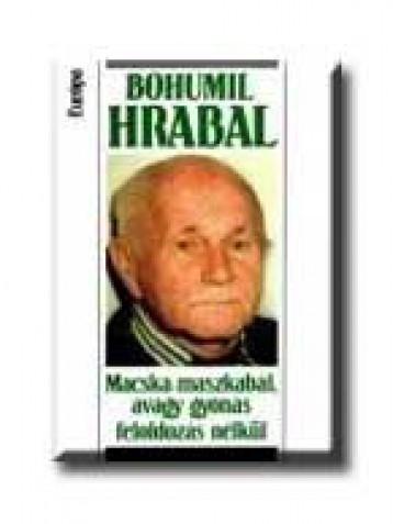 MACSKA-MASZKABÁL, AVAGY GYÓNÁS FELOLDOZÁS NÉLKÜL - Ekönyv - HRABAL, BOHUMIL