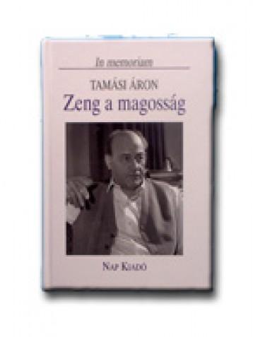 ZENG A MAGOSSÁG - IN MEMORIAM TAMÁSI ÁRON - Ekönyv - NAP KIADÓ KFT